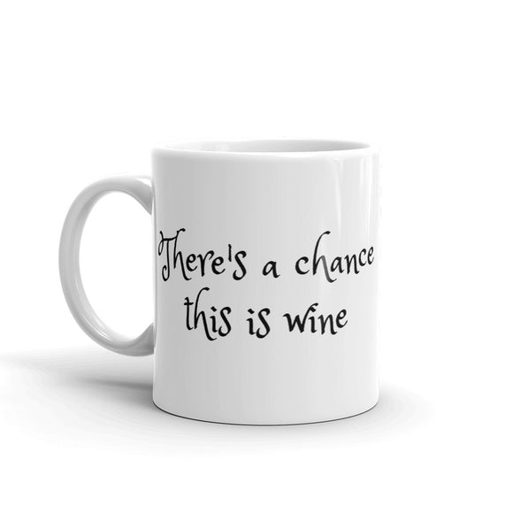 There's a chance this is wine Black Text Funny Gag Gift Sense of Humour Mug For Him or Her