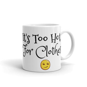 It's Too Hot For Clothes Secret Smirking One Sided Smiley Face Nudist Black Text Funny Gag Gift Sense of Humour Mug For Him or Her