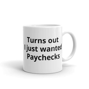 I thought I wanted A career Turns out I just wanted Paychecks Funny Gag Gift Sense of Humour Mug