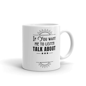 If You Want Me To Listen Talk About Fill In The Blank Design Mug Gift For Him or Her