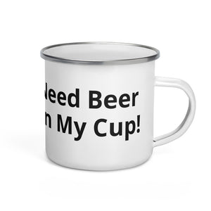 Fill 'Er Up Need Beer In My Cup Black Text Enamel Mug