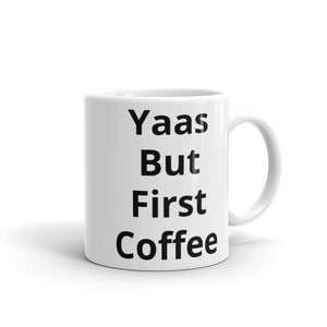 Yaas But First Coffee Design Mug Gift For Him or Her