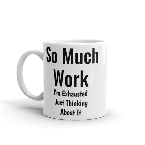 So Much Work I'm Exhausted Just Thinking About It Funny Gag Gift Sense of Humour Mug For Him or Her