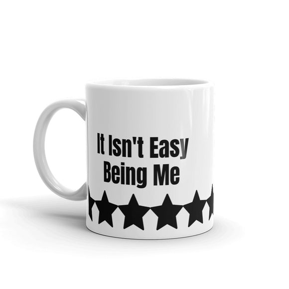 It Isn't Easy Being Me Star Design Gift For Dad, or Mom, Lover, Wife or Husband, Boyfriend or Girlfriend Mug For Him or Her