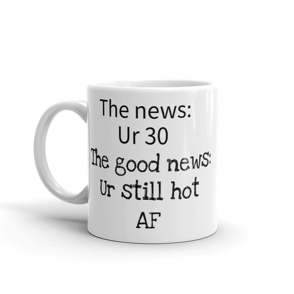 The news: Ur 30 The good news: Ur still hot AF funny Gag Gift Birthday Mug Sense of Humour Mug