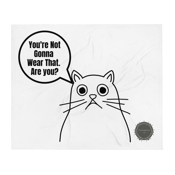 You're Not Gonna Wear That. Are you? thought bubble Scared Cat With Theraphina Logo Funny Gag Gift Sense Of Humour For Cat Lover Design Throw Blanket