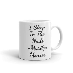 I Sleep In The Nude - Marilyn Monroe Nudist Black Text Mug For Him or Her