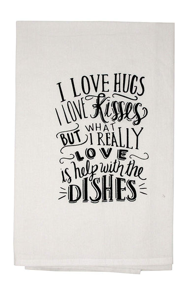 I Love Hugs I Love Kisses But What I Really Love Is Help With The Dishes Funny Dishcloth Tea Towel Screen Printed Flour Sack Cotton Kitchen Table Linens
