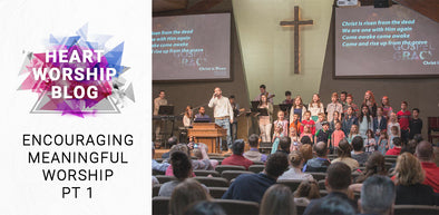 Encouraging Meaningful Worship Part 1