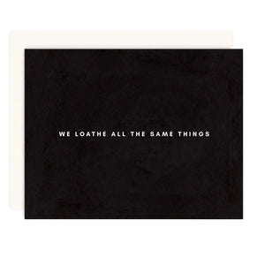 We Loathe The Same Things Greeting Card