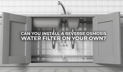 Can You Install a Reverse Osmosis Water Filter On Your Own?