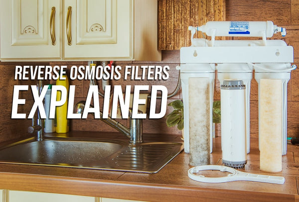 The Reverse Osmosis Water Filter Explained