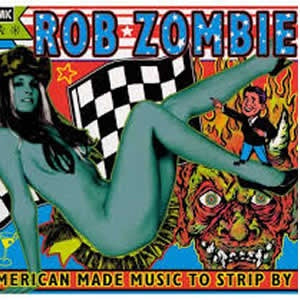 NEW - Rob Zombie, American Made Music to Strip By
