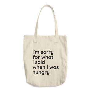 """i'm sorry for what i said when i was hungry"" tote bag"