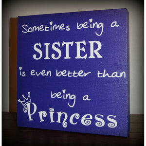 Being a Sister Better than Princess 10x10""