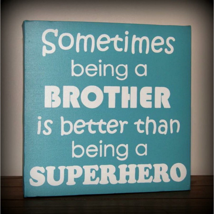 Being a Brother - Superhero 10x10""