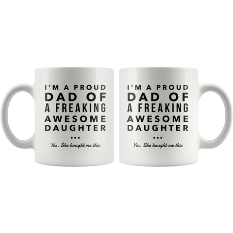 Funny Gift for Dads Coffee Mug Proud Dad of A Freaking Awesome Daughter Father's Day Gift