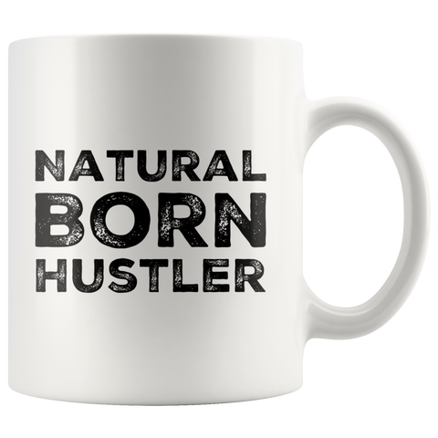 Natural Born Hustler Mug Motivational Gift Coffee Tea Cup