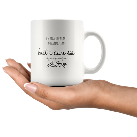 I Am An Accountant Not A Magician Accountants White Coffee Mug 11 oz