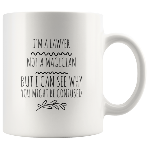 I'm A Lawyer Not A Magician I Can See Why You Might Be Confused Mug 11 oz