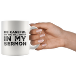 Be Careful Or You'll End Up In My Sermon Mug Funny Pastor Gifts 11oz