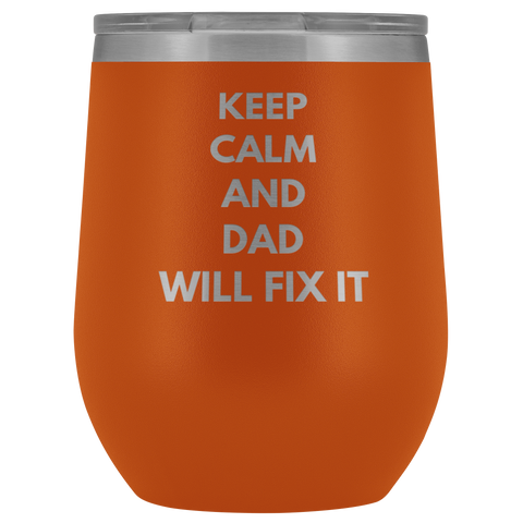 Gift For Dad Keep Calm And Dad Will Fix It Father's Day Appreciation 12 oz Wine Tumbler