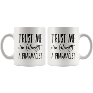 Funny Future Pharmacist Gift Trust Me I'm Almost a Pharmacist Mug 11oz
