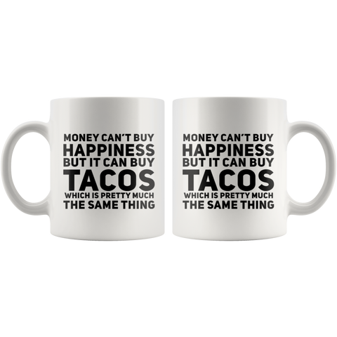 Taco Lover Gift Money Can't Buy Happiness But Can Buy Tacos Coffee Mug 11 oz