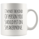 I'm Not The Kind Of Person That You Should Put Speakerphone Mug 11oz