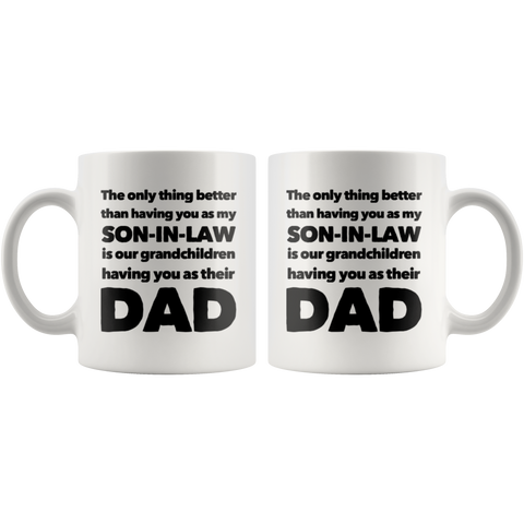 Son-In-Law Gift - The Only Thing Better Is Having You As Their Dad Coffee Mug 11 oz
