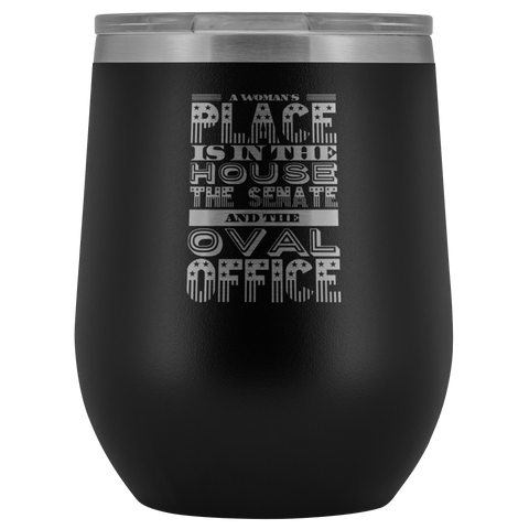 Patriotic Gift A Woman's Place Is In The House The Senate Oval Office Wine Tumbler