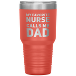 Gift For Dad My Favorite Nurse Calls Me Dad Father's Day Gift Coffee Tumbler 30 oz