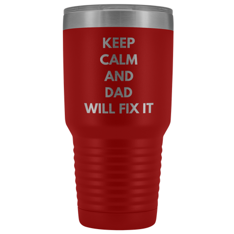 Gift For Dad Keep Calm And Dad Will Fix It Father's Day Appreciation 30 oz Tumbler