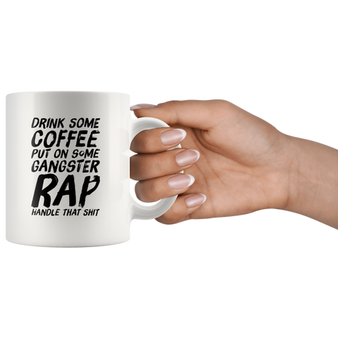 Gangsta Rap Mug - Drink Some Coffee Put On Some Gangster Rap Coffee Mug 11 oz