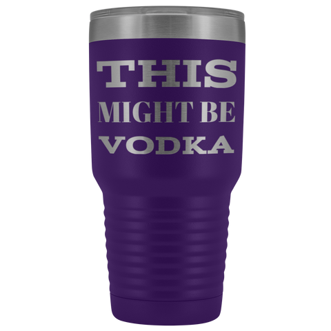 This Might Be Vodka Sarcastic Ladies Drink Travel Tumbler 30 oz