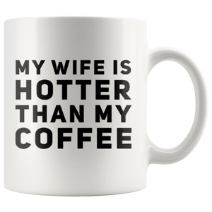 My Wife Is Hotter Than My Coffee Anniversary Gift Coffee Mug 11 oz