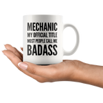 Mechanic Gift Mechanic My Official Title Most People Call Me Badass Coffee Mug 11 oz