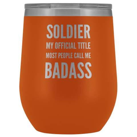 Military Gift Soldier My Official Title Most People Call Me Badass Wine Tumbler 12 oz