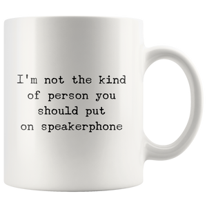 I'm Not The Kind of Person You Should Put on Speakerphone Mug