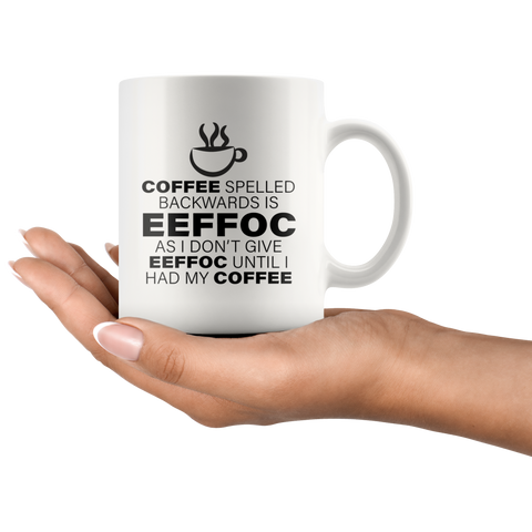Coffee Spelled Backward Is EEFFOC I Don't Give EEFFOC Mug 11 oz