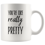 Gift For Girlfriend - You're Like Really Sweet Pretty Relationship Appreciation Mug 11 oz
