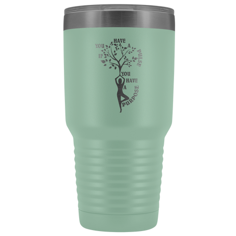 Yoga Gift - If You Have A Pulse You Have A Purpose Inspirational Yoga 30 oz Tumbler