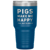 Pig Lovers Gift Pigs Makes Me Happy You Not So Much Sarcastic Coffee Tumbler 30 oz