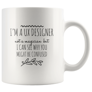 Funny UX Designer White Coffee Mug 11 oz Sarcastic Gift Idea for UI Developer Designer