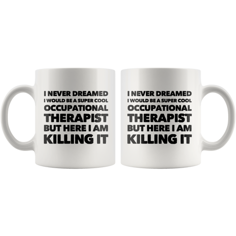 Therapist Gift I Never Dreamed I Would Be A Super Cool Occupational Coffee Mug 11 oz