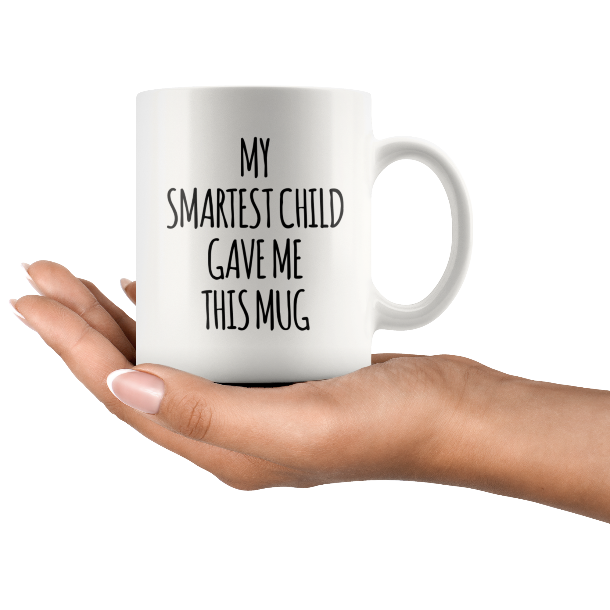 Gift For Parents - My Smartest Child Gave Me This Appreciation Coffee Mug 11 oz