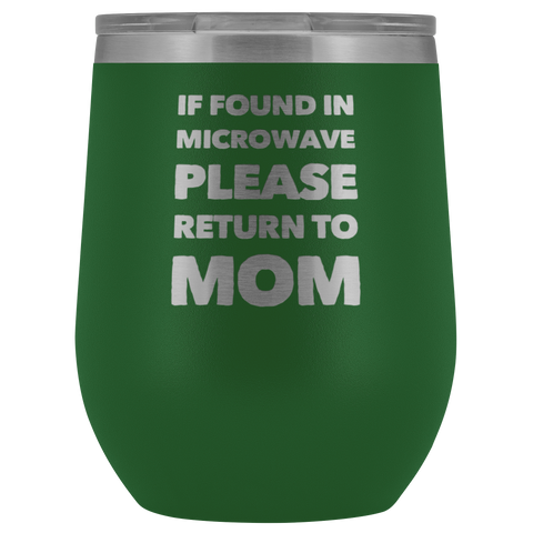 Gift For Mom If Found In Microwave Please Return To Mom Wine Tumbler 12 oz