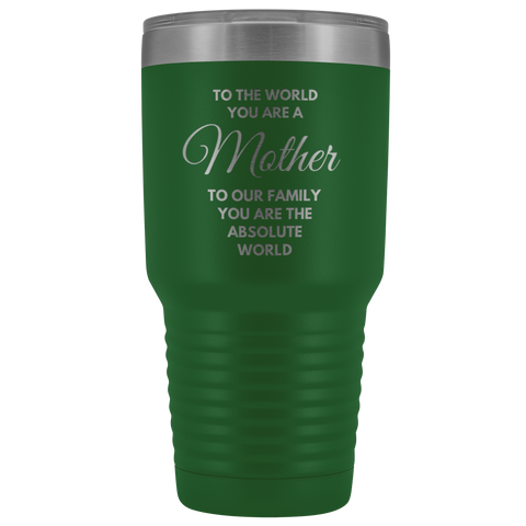 Gift For Mom To The World You Are A Mother Our Absolute World Coffee Tumbler 30 oz