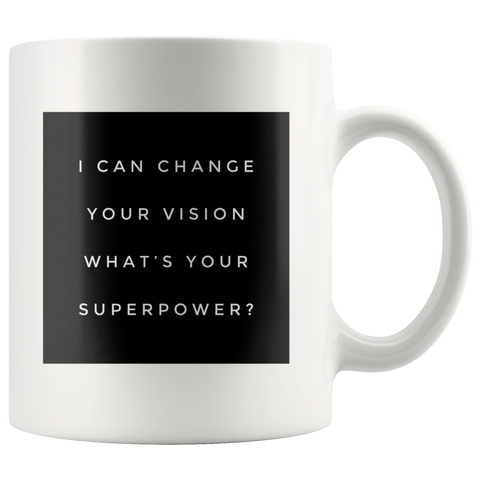 Ophthalmologist Mug Gifts I Can Change Your Vision What's Your Superpower?