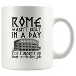 Rome Wasn't Built In A Day I Wasn't On That Particular Job Mug 11oz